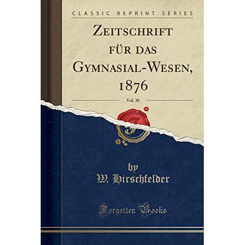 W. Hirschfelder - Zeitschrift für das Gymnasial-Wesen, 1876, Vol. 30 (Classic Reprint) - Preis vom 14.06.2021 04:47:09 h