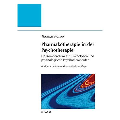 Thomas Köhler - Pharmakotherapie in der Psychotherapie: Ein Kompendium für Psychologen und psychologische Psychotherapeuten - Preis vom 10.10.2021 04:54:13 h