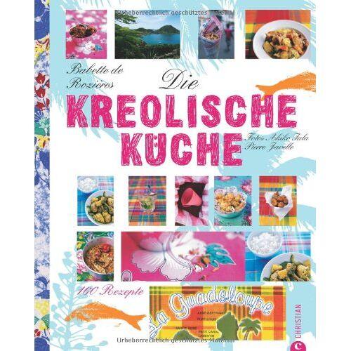Rozières, Babette de - Die kreolische Küche: 160 Rezepte - Preis vom 13.06.2021 04:45:58 h
