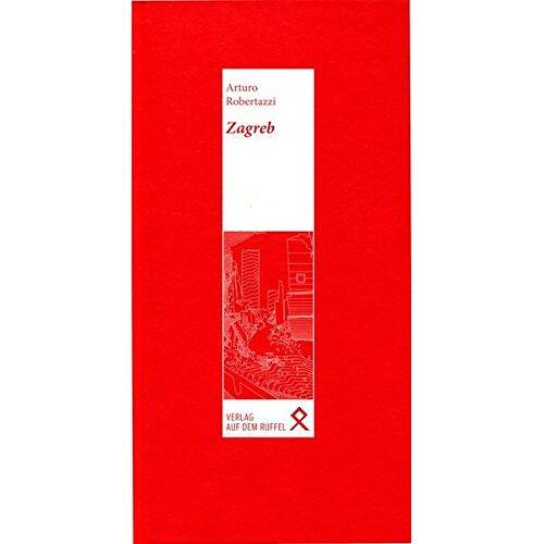 Arturo Robertazzi - Zagreb: Roman - Preis vom 16.06.2021 04:47:02 h