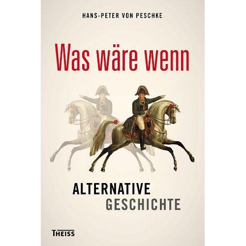 Peschke, Hans-Peter von - Was wäre wenn: Alternative Geschichte - Preis vom 18.09.2021 04:55:46 h