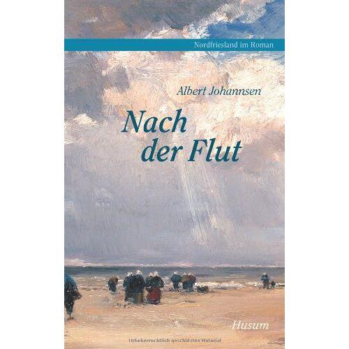 Albert Johannsen - Nordfriesland im Roman, Band 3: Nach der Flut - Preis vom 11.06.2021 04:46:58 h