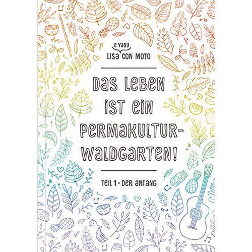LISA CON MOTO - Das Leben ist ein Permakultur-Waldgarten!: Der Anfang - Preis vom 12.06.2021 04:48:00 h