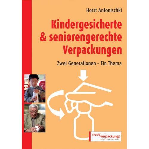Horst Antonischki - Kindergesicherte und seniorengerechte Verpackungen. Zwei Generationen - Ein Thema - Preis vom 09.06.2021 04:47:15 h