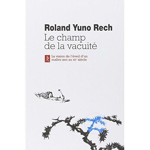 Roland Yuno Rech - Le champ de la vacuité : L'enseignement de Maître Wanshi, Volume I - Preis vom 15.06.2021 04:47:52 h