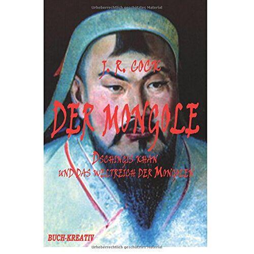 Cock, J. R. - Der Mongole: Dschingis Khan und das Weltreich der Mongolen - Preis vom 14.06.2021 04:47:09 h
