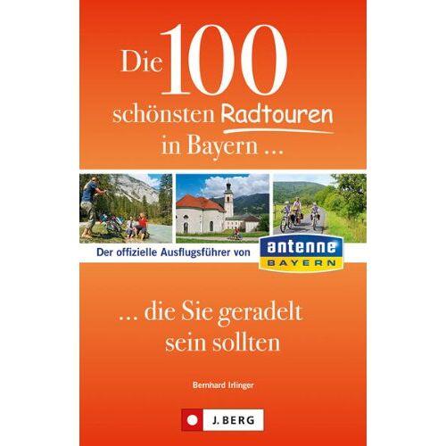 Bernhard Irlinger - Antenne Bayern Radtouren: Die 100 schönsten Radtouren in Bayern, die Sie geradelt sein sollten. Vom Chiemsee bis nach Passau, vom Donauradweg bis zur Radtour rund um Augsburg. - Preis vom 22.10.2021 04:53:19 h