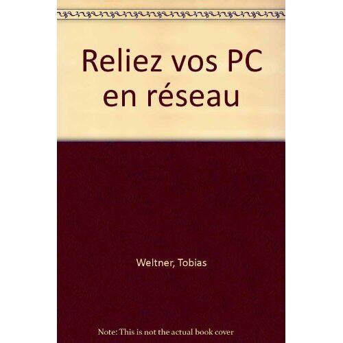 Tobias Weltner - RELIEZ VOS PC EN RESEAU (Livre) - Preis vom 16.05.2021 04:43:40 h