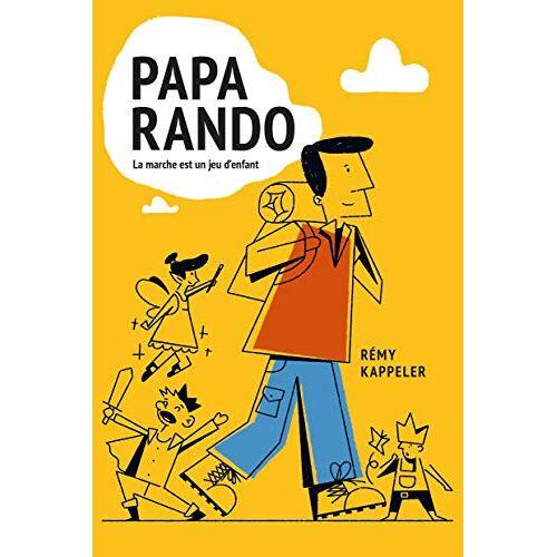 Rémy Kappeler - Papa Rando : La marche est un jeu d'enfant - Preis vom 09.06.2021 04:47:15 h