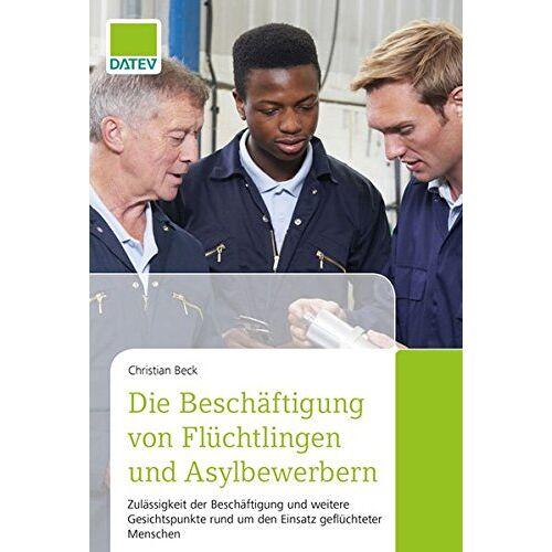 Christian Beck - Die Beschäftigung von Flüchtlingen und Asylbewerbern - Preis vom 11.06.2021 04:46:58 h