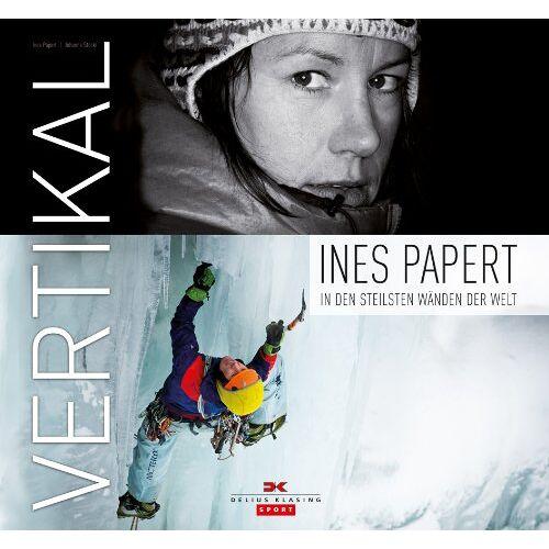 Ines Papert - Vertikal: Ines Papert - In den steilsten Wänden der Welt - Preis vom 20.06.2021 04:47:58 h