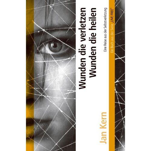 Jan Kern - Wunden die verletzen - Wunden die heilen: Eine Reise aus der Selbstverletzung - Preis vom 21.06.2021 04:48:19 h