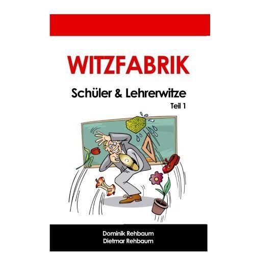 Dominik Rehbaum - Witzfabrik - Schülerwitze und Lehrerwitze   Witzebuch   Witze   Lehrersprüche   Schüler-Witze   Lehrer-Witze - Preis vom 14.06.2021 04:47:09 h