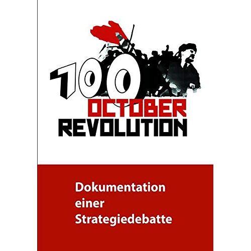 Monika Gärtner-Engel - 100 Jahre Oktoberrevolution - Dokumentation einer Strategiedebatte - Preis vom 11.06.2021 04:46:58 h