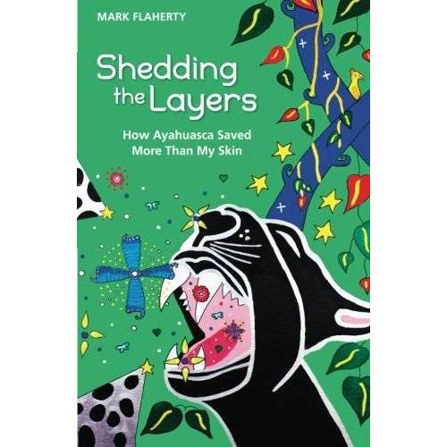 Mark Flaherty - Shedding the Layers: How Ayahuasca Saved More Than My Skin - Preis vom 17.05.2021 04:44:08 h