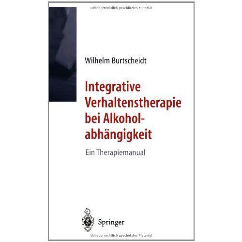 Wilhelm Burtscheidt - Integrative Verhaltenstherapie bei Alkoholabhängigkeit: Ein Therapiemanual - Preis vom 01.08.2021 04:46:09 h