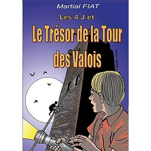 Martial Fiat - LES 4 J ET LE TRESOR DE LA TOUR DES VALOIS - Preis vom 15.06.2021 04:47:52 h