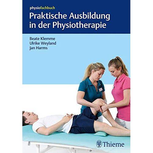 Beate Klemme - Praktische Ausbildung in der Physiotherapie (Physiofachbuch) - Preis vom 22.09.2021 05:02:28 h