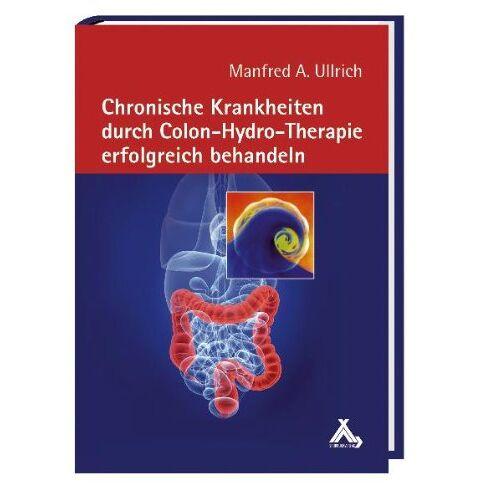 Ullrich, Manfred A. - Chronische Krankheiten durch Colon-Hydro-Therapie erfolgreich behandeln - Preis vom 13.09.2021 05:00:26 h