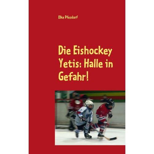 Elke Pfesdorf - Die Eishockey Yetis: Halle in Gefahr!: Das Jugendbuch zur Eishockey WM - Preis vom 02.08.2021 04:48:42 h