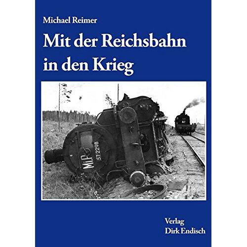 Michael Reimer - Mit der Reichsbahn in Krieg - Preis vom 11.06.2021 04:46:58 h