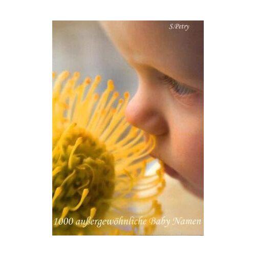 S. Petry - 1000 außergewöhnliche Baby Namen - Preis vom 13.06.2021 04:45:58 h