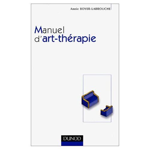 Annie Boyer-Labrouche - Manuel d'art-thérapie (Psychotherapies) - Preis vom 25.09.2021 04:52:29 h