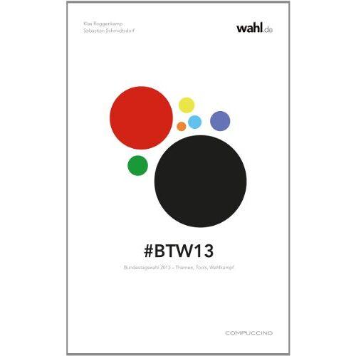 Klas Roggenkamp - #BTW13. Bundestagswahl 2013 - Themen, Tools, Wahlkampf - Preis vom 16.06.2021 04:47:02 h