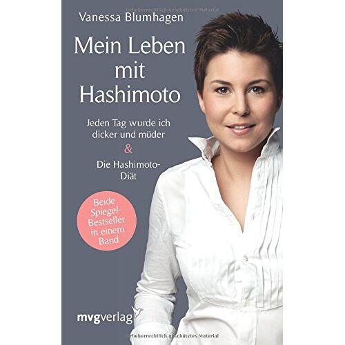 Vanessa Blumhagen - Mein Leben mit Hashimoto: Jeden Tag wurde ich dicker und müder. Die Hashimoto-Diät - Preis vom 19.06.2021 04:48:54 h