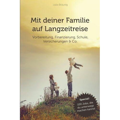 Julia Braeunig - Mit deiner Familie auf Langzeitreise: Vorbereitung, Finanzierung, Versicherungen, Schule & Co. - Preis vom 23.10.2021 04:56:07 h