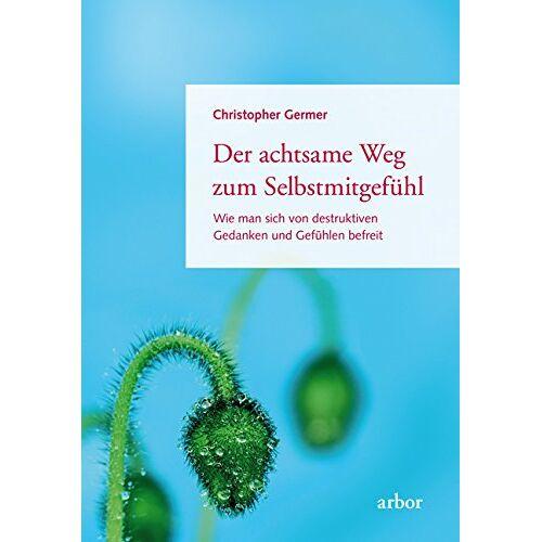 Christopher Germer - Der achtsame Weg zum Selbstmitgefühl: Wie man sich von destruktiven Gedanken und Gefühlen befreit - Preis vom 19.06.2021 04:48:54 h