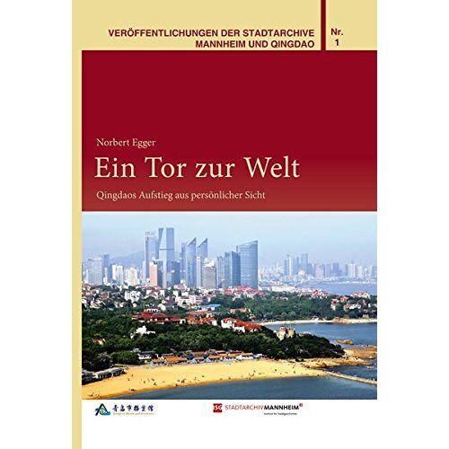 Norbert Egger - Ein Tor zur Welt: Qingdaos Aufstieg aus persönlicher Sicht (Veröffentlichungen der Stadtarchive Mannheim und Qingdao) - Preis vom 17.06.2021 04:48:08 h