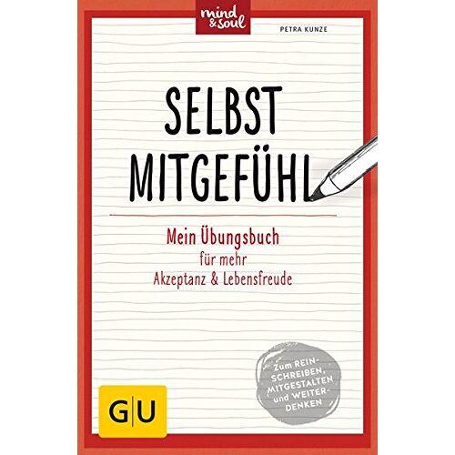 Petra Kunze - Selbstmitgefühl: Mein Übungsbuch für achtsame Selbstwahrnehmung und Wertschätzung (GU Mind & Soul Übungsbuch) - Preis vom 19.06.2021 04:48:54 h