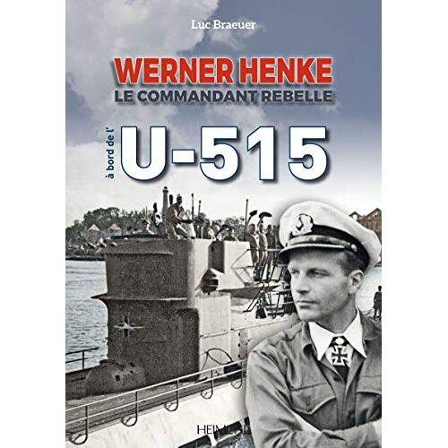 Luc Braeuer - Werner Henke: Le Commandant Rebelle A Bord De L'U-515: Le Commandant Rebelle À Bord de l'U-515 - Preis vom 23.10.2021 04:56:07 h