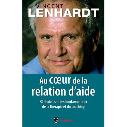 Vincent Lenhardt - Au coeur de la relation d'aide : Réflexion sur des fondamentaux de la thérapie et du coaching - Preis vom 15.10.2021 04:56:39 h