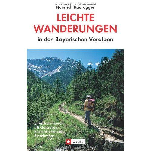 Heinrich Bauregger - Leichte Wanderungen in den Bayerischen Voralpen: Stressfreie Touren mit Gehzeiten, Routenkarten und Einkehrtipps - Preis vom 21.06.2021 04:48:19 h