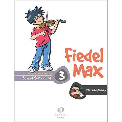 Andrea Holzer-Rhomberg - Fiedel Max - Klavierbegleitung zur Violinschule, Band 3: Klavierbegleitung zur Schule - Preis vom 21.06.2021 04:48:19 h