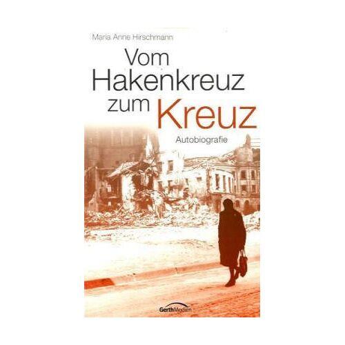 Hirschmann, Maria Anne - Vom Hakenkreuz zum Kreuz - Preis vom 14.06.2021 04:47:09 h