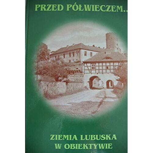 Chmarzynski Gwido und Eugeniusz Kitzmann - Przed Polwieczem. Ziemia lubuska w obiektywie. - Preis vom 19.06.2021 04:48:54 h