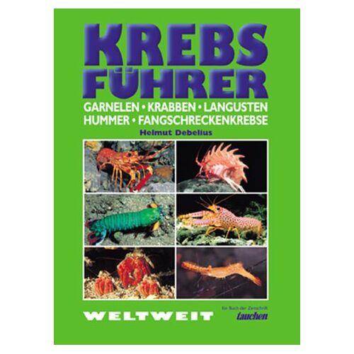 Helmut Debelius - Krebs-Führer: Garnelen, Krabben, Langusten, Hummer, Fangschreckenkrebse Weltweit - Preis vom 16.06.2021 04:47:02 h