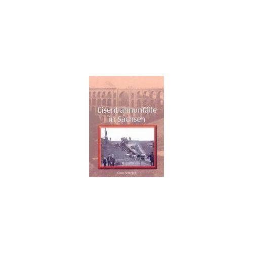 Claus Schlegel - Schatten der Eisenbahngeschichte, Bd.6, Eisenbahnunfälle in Sachsen - Preis vom 23.09.2021 04:56:55 h