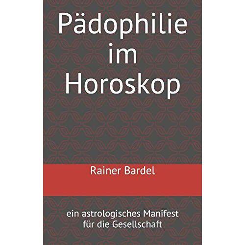 Rainer Bardel - Pädophilie im Horoskop: ein astrologisches Manifest für die Gesellschaft - Preis vom 25.09.2021 04:52:29 h