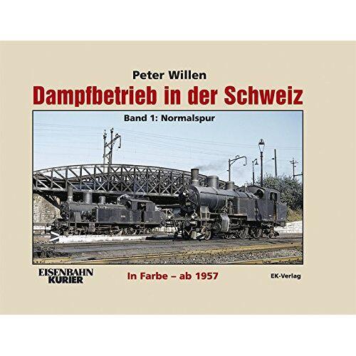 Peter Willen - Dampfbetrieb in der Schweiz in Farbe ab 1957: Band 1: Normalspur - Preis vom 16.06.2021 04:47:02 h