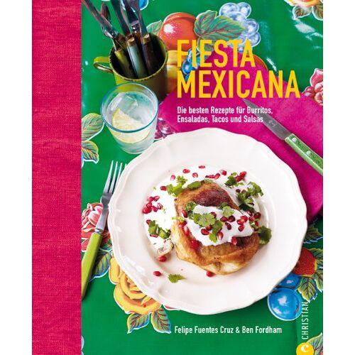 Ben Fordham - Fiesta Mexicana: Die besten Rezepte für die mexikanische Küche - Burritos, Enchiladas, Tacos mit leckerer Salsasauce und Margaritas einmal bunt, laut ... für Burritos, Ensaladas, Tacos und Salsas - Preis vom 11.06.2021 04:46:58 h