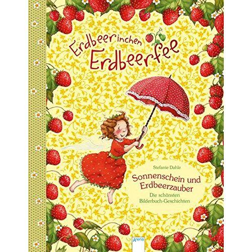 Stefanie Dahle - Erdbeerinchen Erdbeerfee. Sonnenschein und Erdbeerzauber: Die schönsten Bilderbuch-Geschichten: - Preis vom 15.09.2021 04:53:31 h