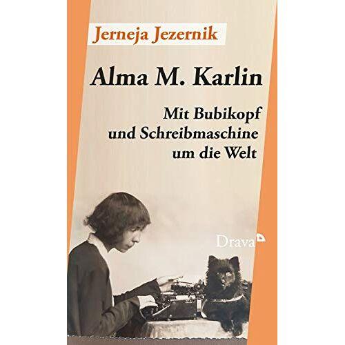 Jerneja Jezernik - Alma M. Karlin: Mit Bubikopf und Schreibmaschine um die Welt - Preis vom 14.10.2021 04:57:22 h
