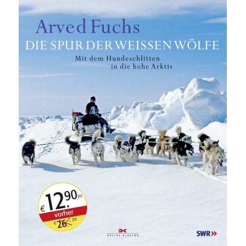 Arved Fuchs - Die Spur der weißen Wölfe: Mit dem Hundeschlitten in die hohe Arktis - Preis vom 28.07.2021 04:47:08 h