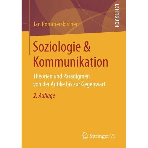 Jan Rommerskirchen - Soziologie & Kommunikation: Theorien und Paradigmen von der Antike bis zur Gegenwart - Preis vom 16.05.2021 04:43:40 h