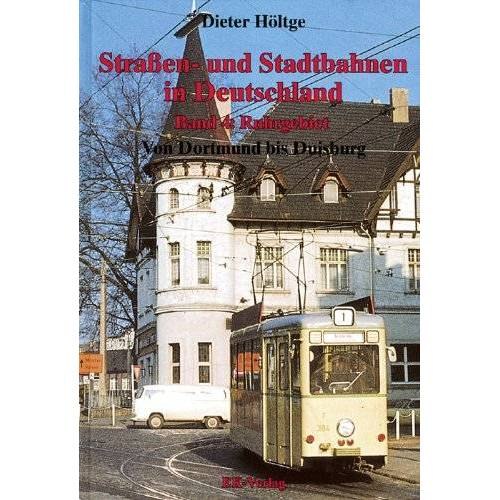 Dieter Höltge - Strassen- und Stadtbahnen in Deutschland: Straßenbahnen und Stadtbahnen in Deutschland, Bd.4, Ruhrgebiet: Von Dortmund bis Duisburg - Preis vom 15.09.2021 04:53:31 h