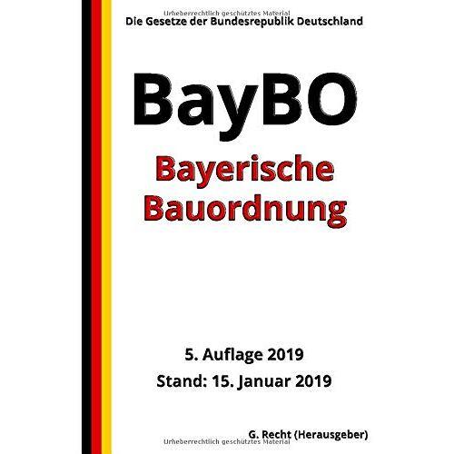 G. Recht - Bayerische Bauordnung (BayBO), 5. Auflage 2019 - Preis vom 17.05.2021 04:44:08 h